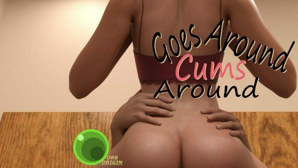 Goes Around, Cums Around - Version 1.0