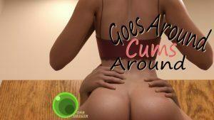 Goes Around, Cums Around – Version 1.0