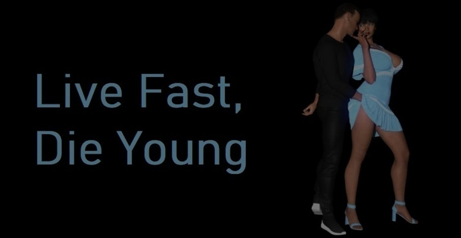 Live Fast, Die Young - Version 0.02